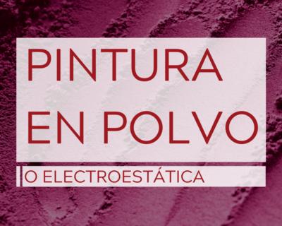 PINTURA EN POLVO O ELECTROESTÁTICA